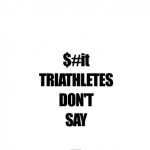 Shit Triathletes Don't Say