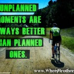Unplanned Moments Are…