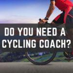 Do You Need a Cycling Coach?